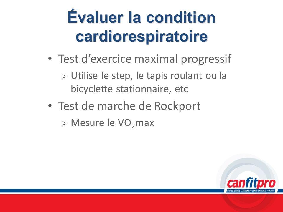 Évaluer la condition cardiorespiratoire Test dexercice maximal progressif Utilise le step, le tapis roulant ou la bicyclette stationnaire, etc Test de