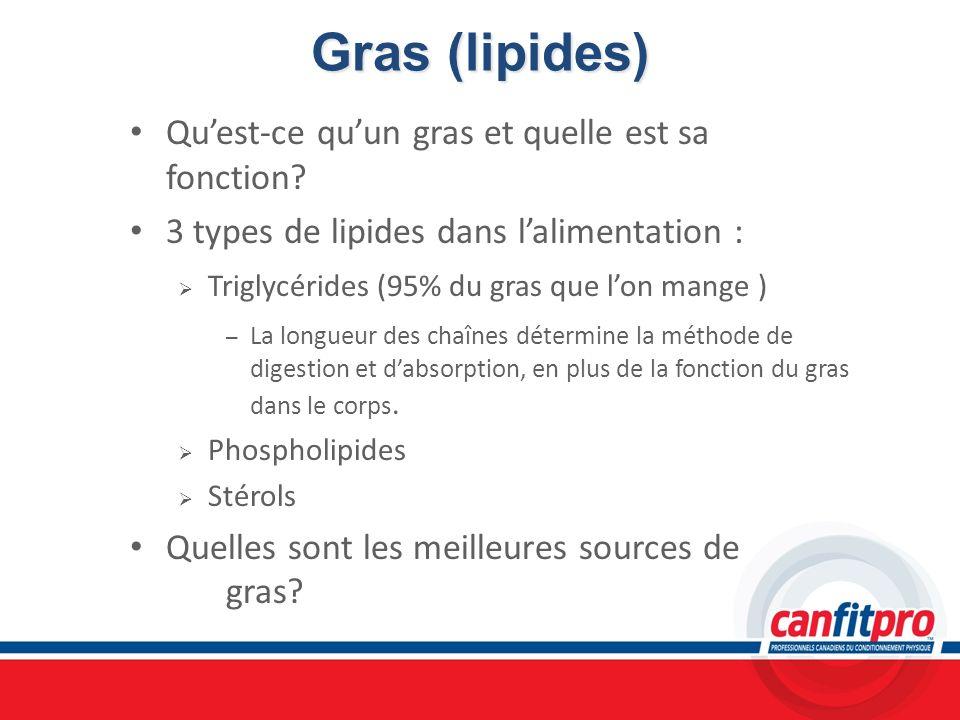 Gras (lipides) Quest-ce quun gras et quelle est sa fonction? 3 types de lipides dans lalimentation : Triglycérides (95% du gras que lon mange ) – La l
