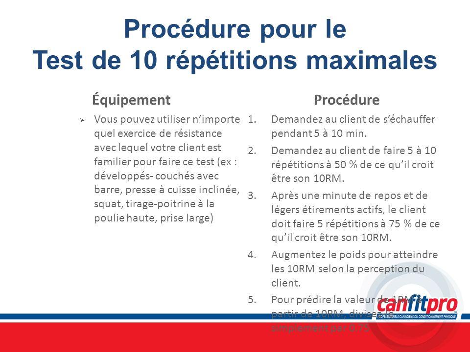 Procédure pour le Test de 10 répétitions maximales Équipement Vous pouvez utiliser nimporte quel exercice de résistance avec lequel votre client est f