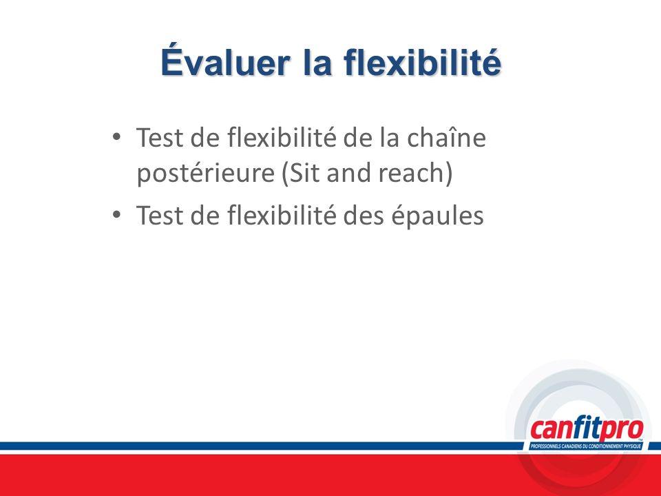 Évaluer la flexibilité Test de flexibilité de la chaîne postérieure (Sit and reach) Test de flexibilité des épaules