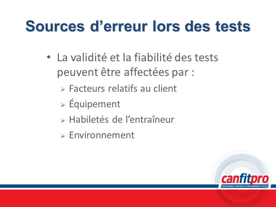 Sources derreur lors des tests La validité et la fiabilité des tests peuvent être affectées par : Facteurs relatifs au client Équipement Habiletés de