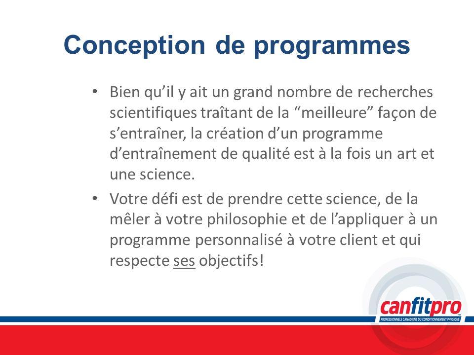 Conception de programmes Bien quil y ait un grand nombre de recherches scientifiques traîtant de la meilleure façon de sentraîner, la création dun pro