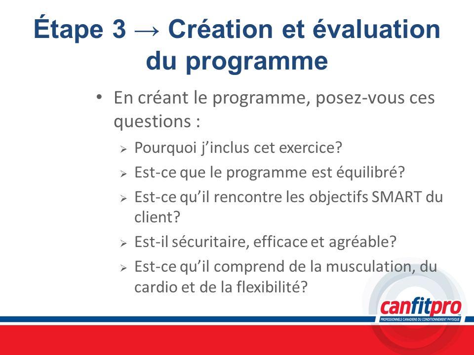 Étape 3 Création et évaluation du programme En créant le programme, posez-vous ces questions : Pourquoi jinclus cet exercice? Est-ce que le programme