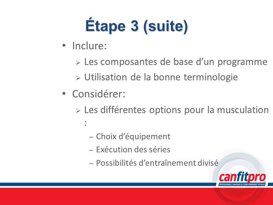 Étape 3 (suite) Inclure : Les composantes de base dun programme Utilisation de la bonne terminologie Considérer : Les différentes options pour la musc