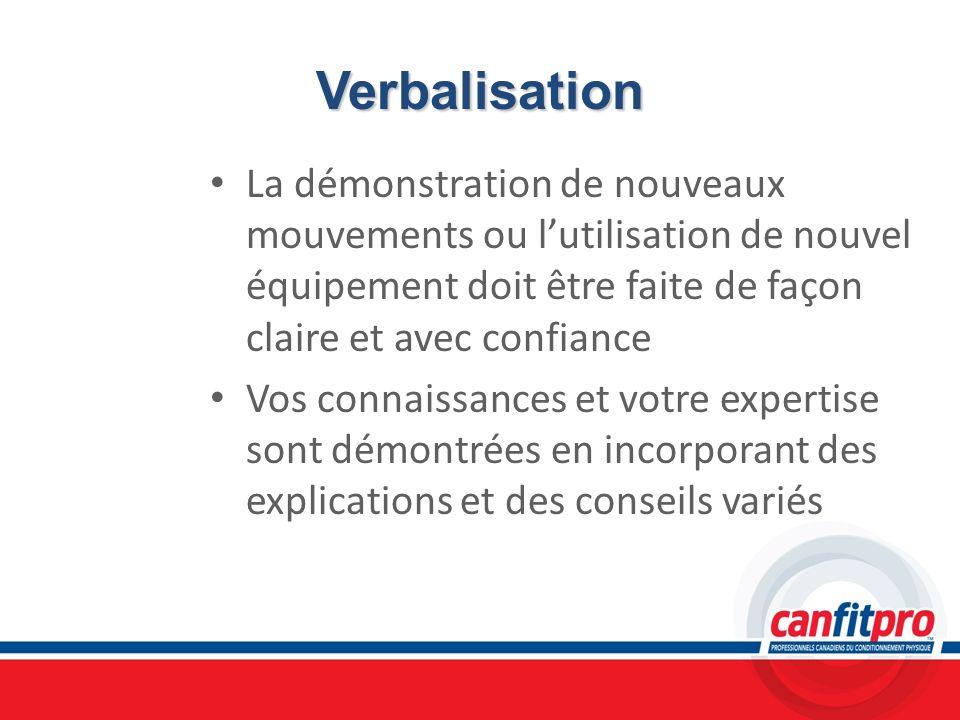Verbalisation La démonstration de nouveaux mouvements ou lutilisation de nouvel équipement doit être faite de façon claire et avec confiance Vos conna