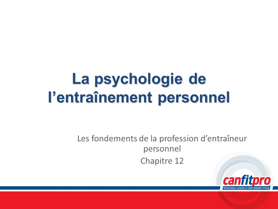La psychologie de lentraînement personnel Les fondements de la profession dentraîneur personnel Chapitre 12