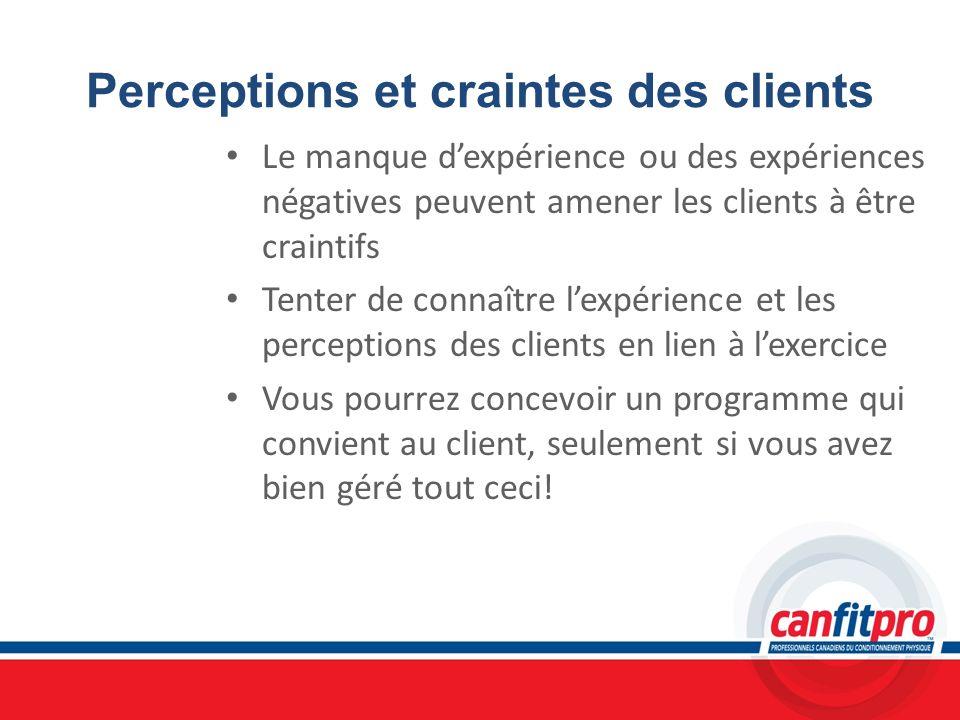 Perceptions et craintes des clients Le manque dexpérience ou des expériences négatives peuvent amener les clients à être craintifs Tenter de connaître