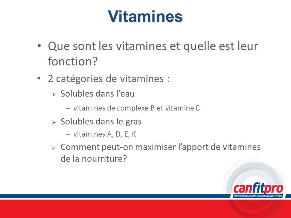 Vitamines Que sont les vitamines et quelle est leur fonction? 2 catégories de vitamines : Solubles dans leau – vitamines de complexe B et vitamine C S