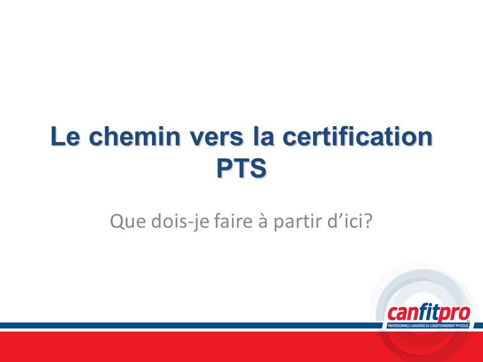 Le chemin vers la certification PTS Que dois-je faire à partir dici?