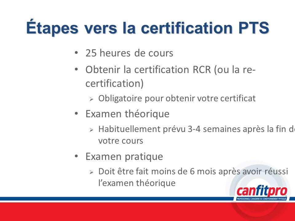 Étapes vers la certification PTS 25 heures de cours Obtenir la certification RCR (ou la re- certification) Obligatoire pour obtenir votre certificat E