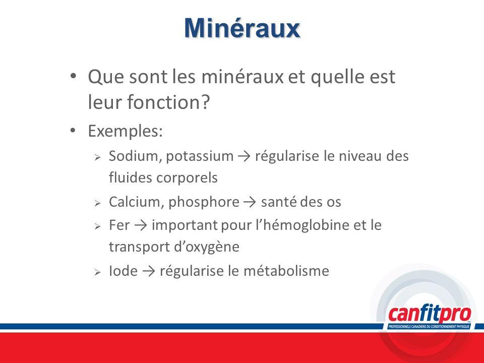 Minéraux Que sont les minéraux et quelle est leur fonction? Exemples: Sodium, potassium régularise le niveau des fluides corporels Calcium, phosphore