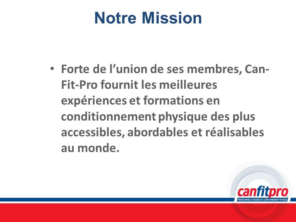 Notre Mission Forte de lunion de ses membres, Can- Fit-Pro fournit les meilleures expériences et formations en conditionnement physique des plus acces