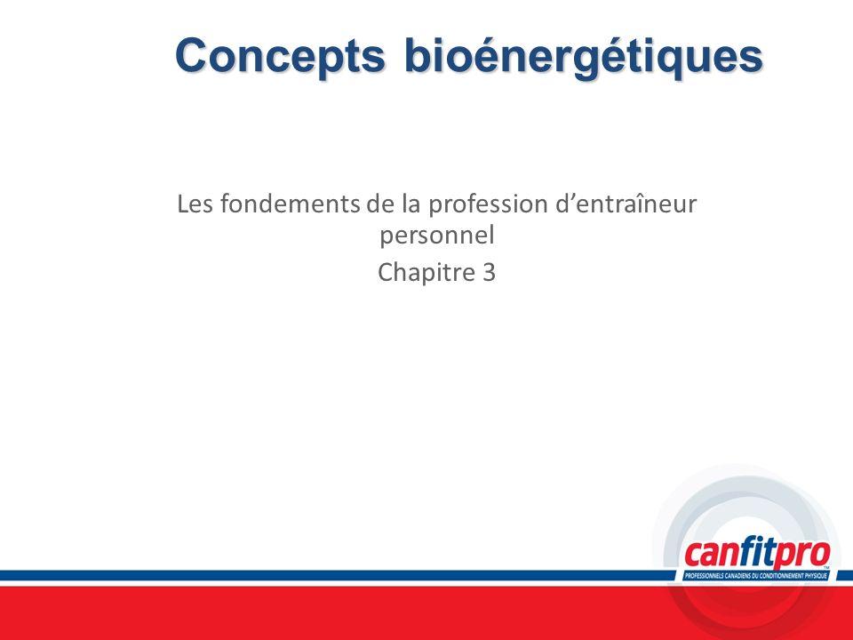 Concepts bioénergétiques Les fondements de la profession dentraîneur personnel Chapitre 3