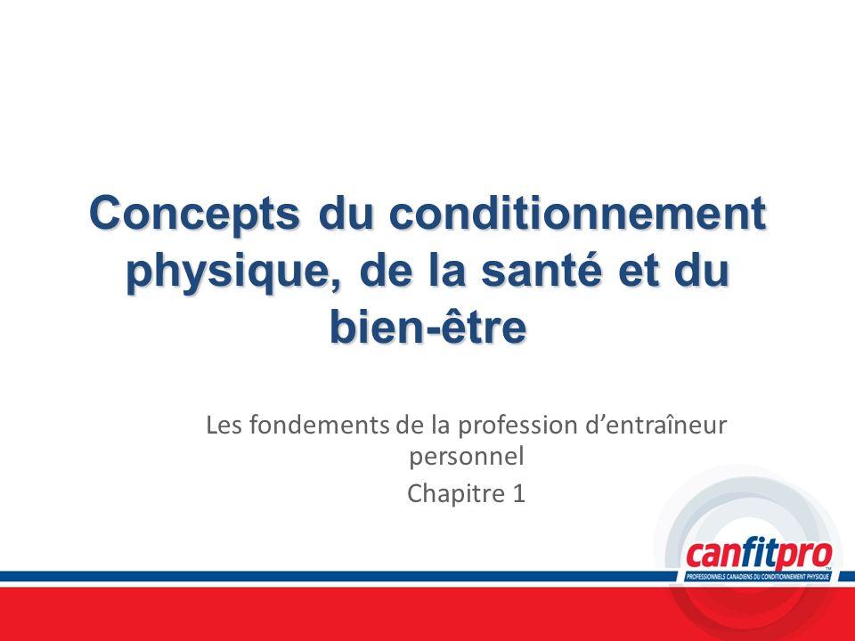 Concepts du conditionnement physique, de la santé et du bien-être Les fondements de la profession dentraîneur personnel Chapitre 1