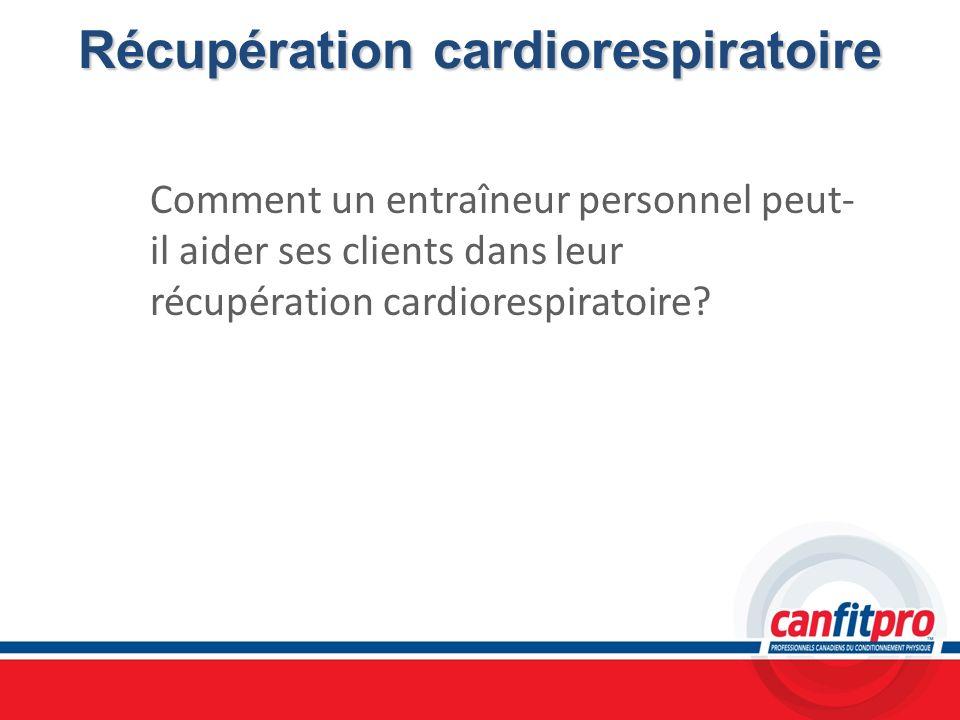 Récupération cardiorespiratoire Comment un entraîneur personnel peut- il aider ses clients dans leur récupération cardiorespiratoire?