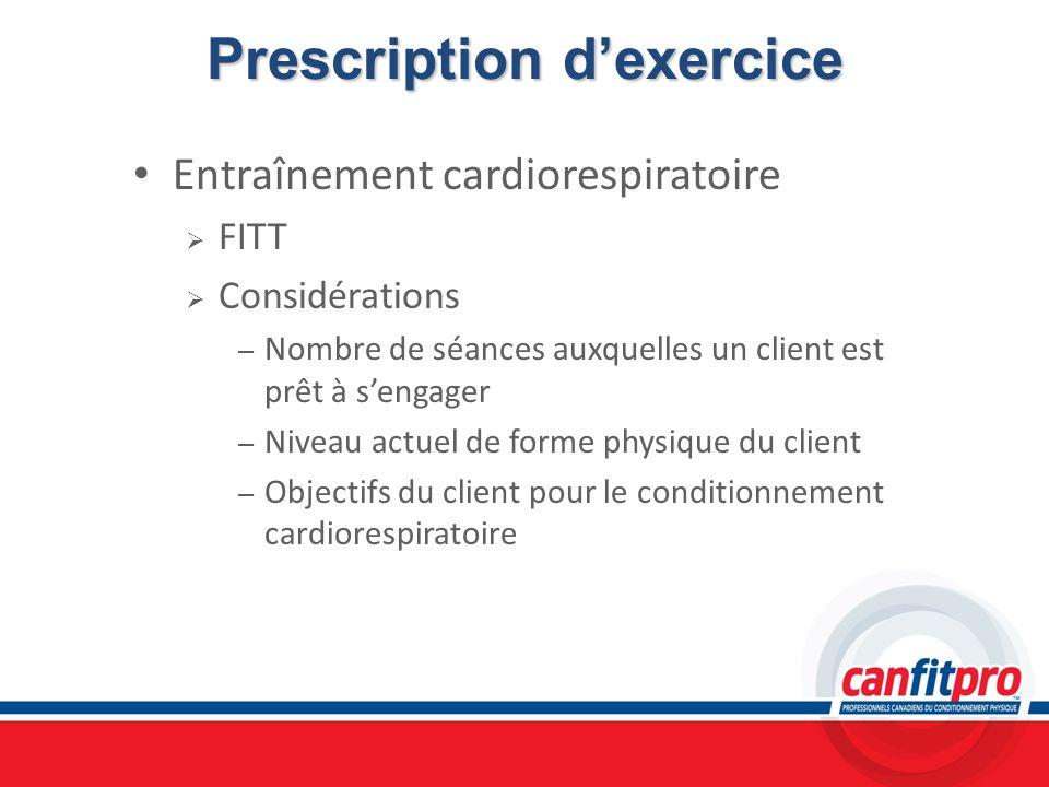 Prescription dexercice Entraînement cardiorespiratoire FITT Considérations – Nombre de séances auxquelles un client est prêt à sengager – Niveau actue