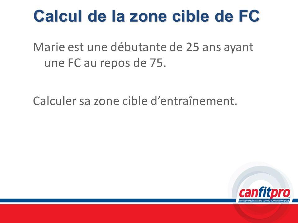 Calcul de la zone cible de FC Marie est une débutante de 25 ans ayant une FC au repos de 75. Calculer sa zone cible dentraînement.