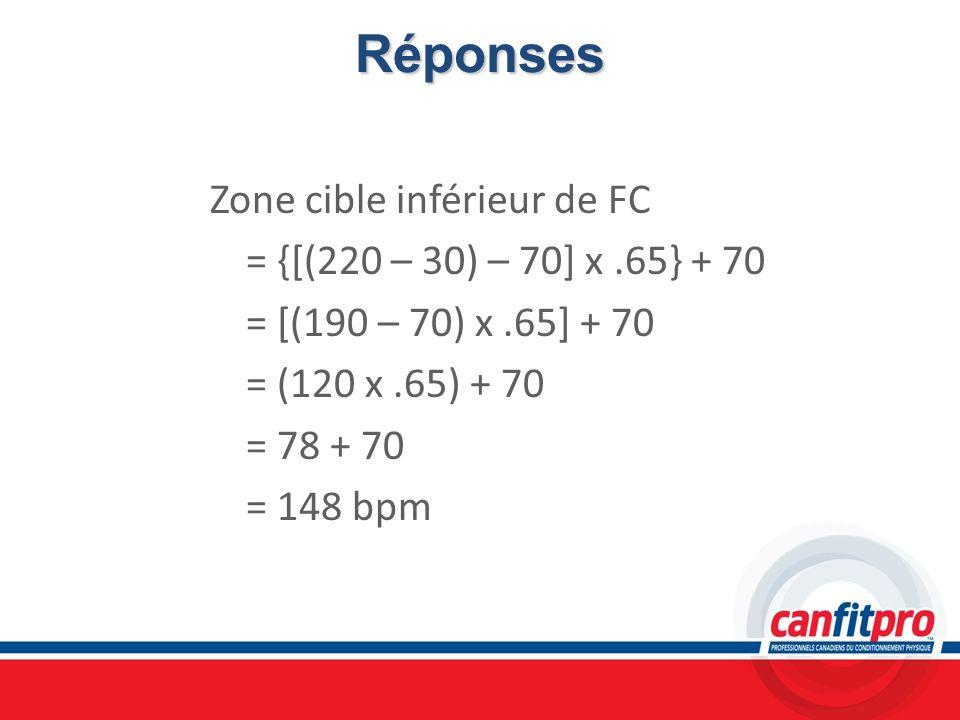 Réponses Zone cible inférieur de FC = {[(220 – 30) – 70] x.65} + 70 = [(190 – 70) x.65] + 70 = (120 x.65) + 70 = 78 + 70 = 148 bpm