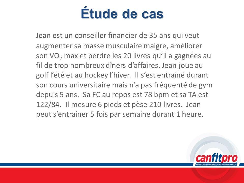 Étude de cas Jean est un conseiller financier de 35 ans qui veut augmenter sa masse musculaire maigre, améliorer son VO 2 max et perdre les 20 livres
