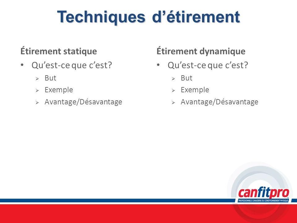 Techniques détirement Étirement statique Quest-ce que cest? But Exemple Avantage/Désavantage Étirement dynamique Quest-ce que cest? But Exemple Avanta