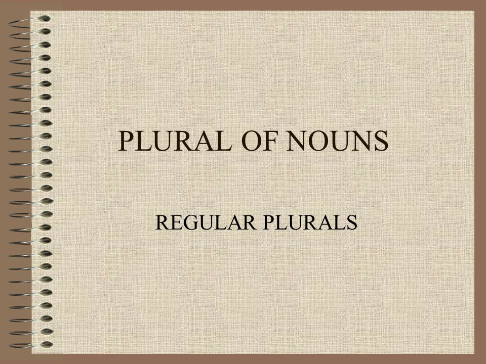 PLURAL OF NOUNS REGULAR PLURALS
