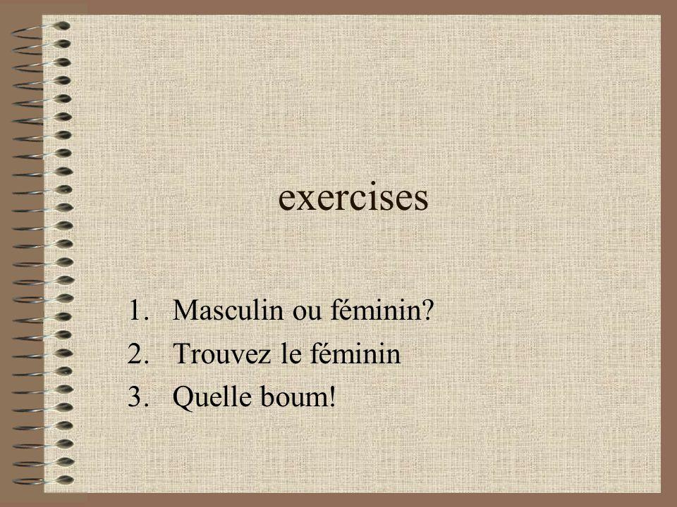exercises 1.Masculin ou féminin? 2.Trouvez le féminin 3.Quelle boum!