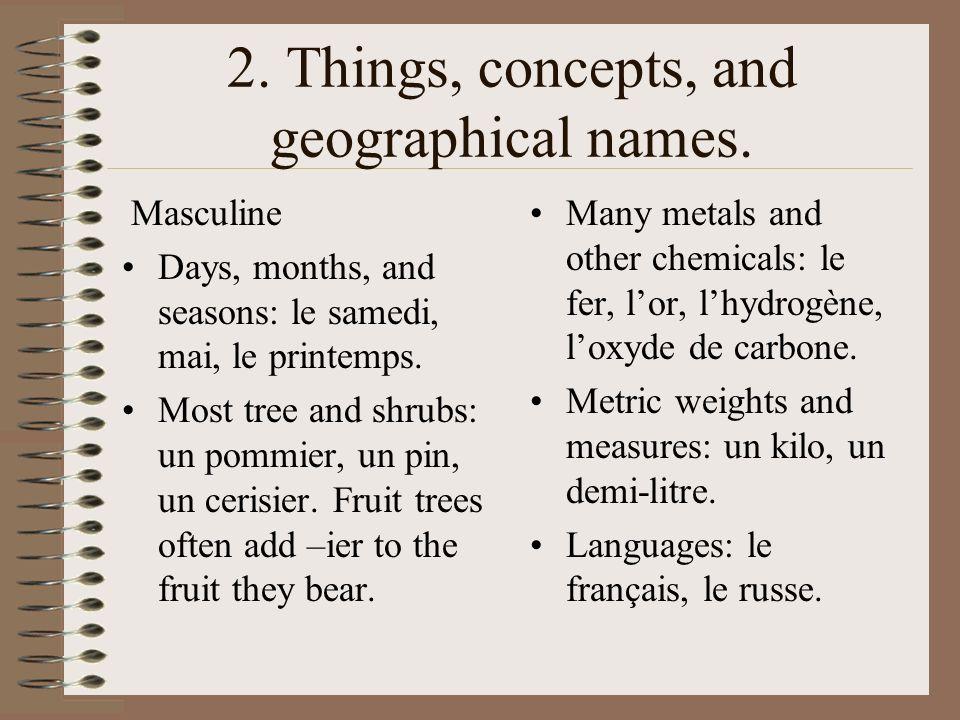 A very large number of nouns ending in -e Continents, countries and rivers: lAsie, la Suisse, la Seine BUT NOT le Mexique, le Rhone.