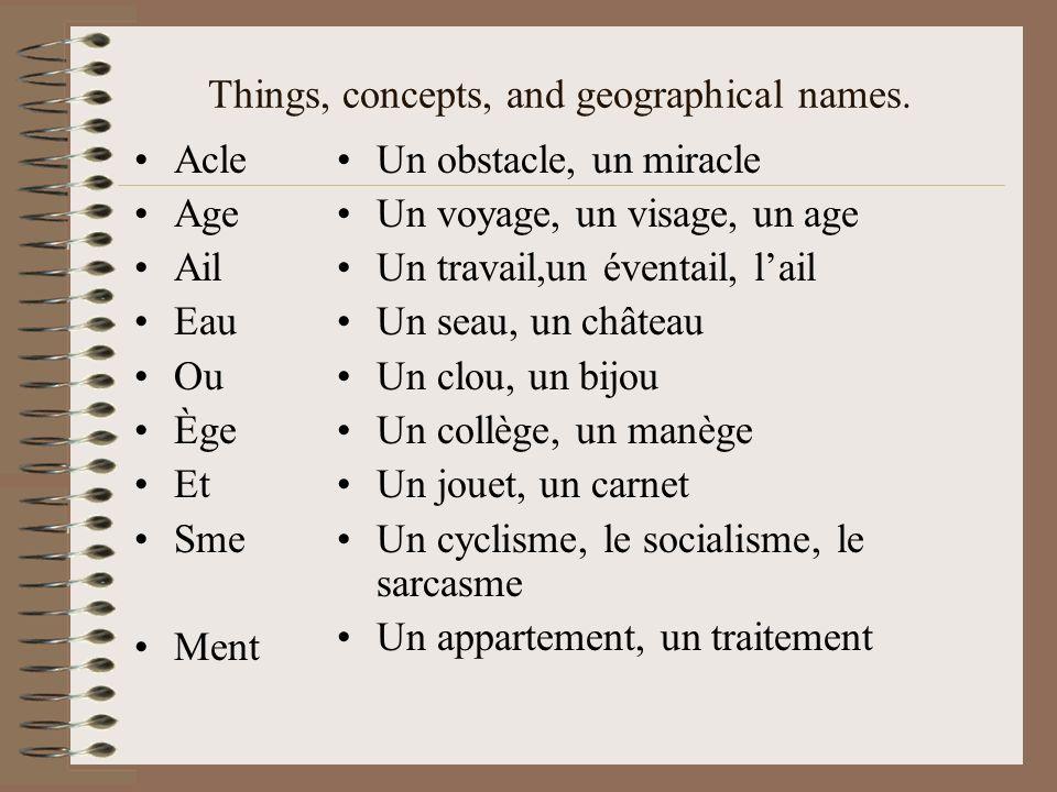 Things, concepts, and geographical names. Acle Age Ail Eau Ou Ège Et Sme Ment Un obstacle, un miracle Un voyage, un visage, un age Un travail,un évent