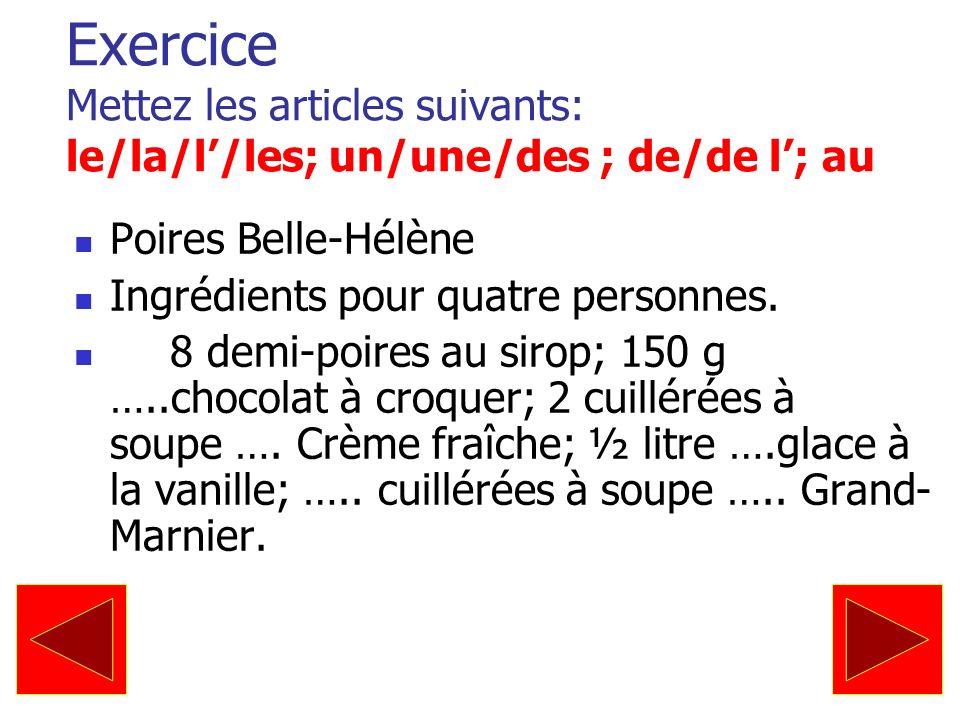 Exercice Mettez les articles suivants: le/la/l/les; un/une/des ; de/de l; au Poires Belle-Hélène Ingrédients pour quatre personnes. 8 demi-poires au s