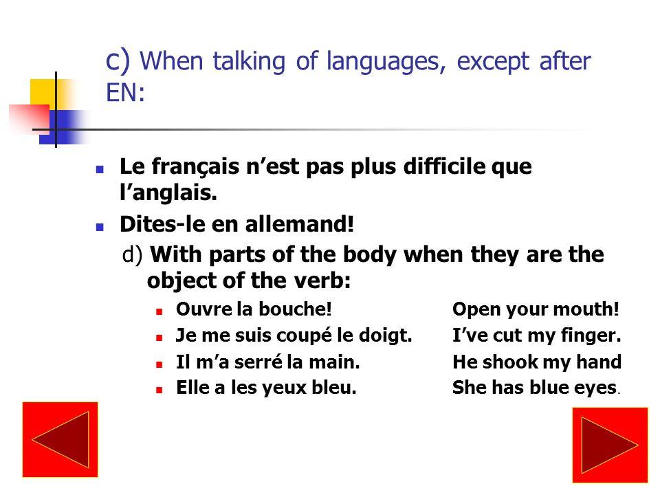 With names of languages ( except after « parler », « en », and after an adjective phrase with « de») Étudieront-ils le portugais ou lespagnol.