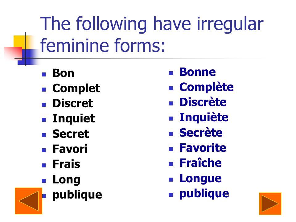 The following have irregular feminine forms: Bon Complet Discret Inquiet Secret Favori Frais Long publique Bonne Complète Discrète Inquiète Secrète Fa