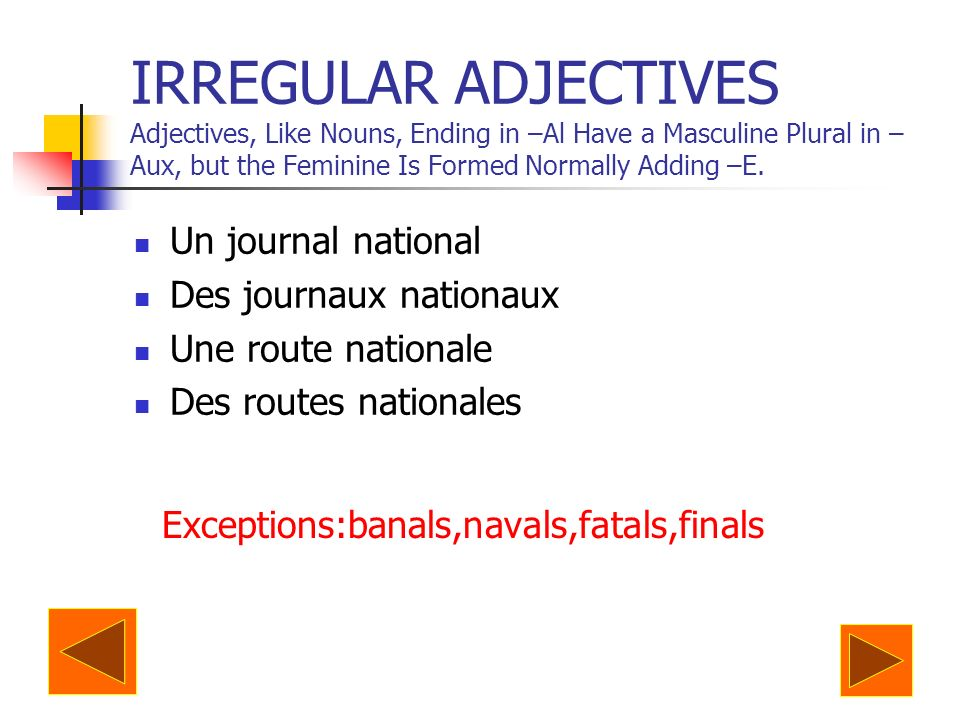 IRREGULAR ADJECTIVES Adjectives, Like Nouns, Ending in –Al Have a Masculine Plural in – Aux, but the Feminine Is Formed Normally Adding –E.