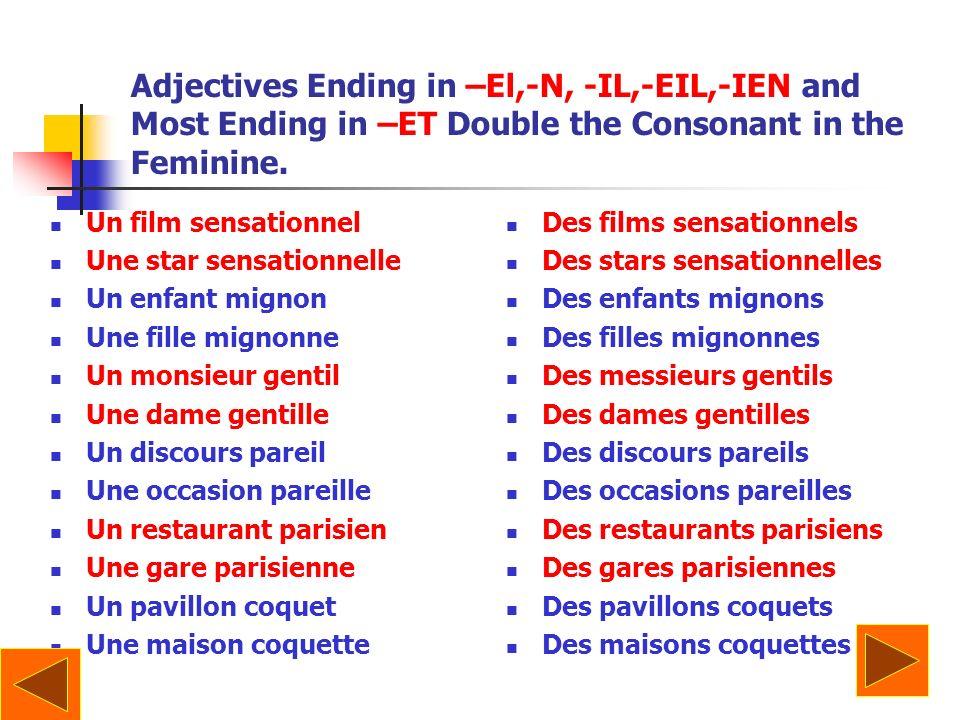Adjectives Ending in –El,-N, -IL,-EIL,-IEN and Most Ending in –ET Double the Consonant in the Feminine. Un film sensationnel Une star sensationnelle U