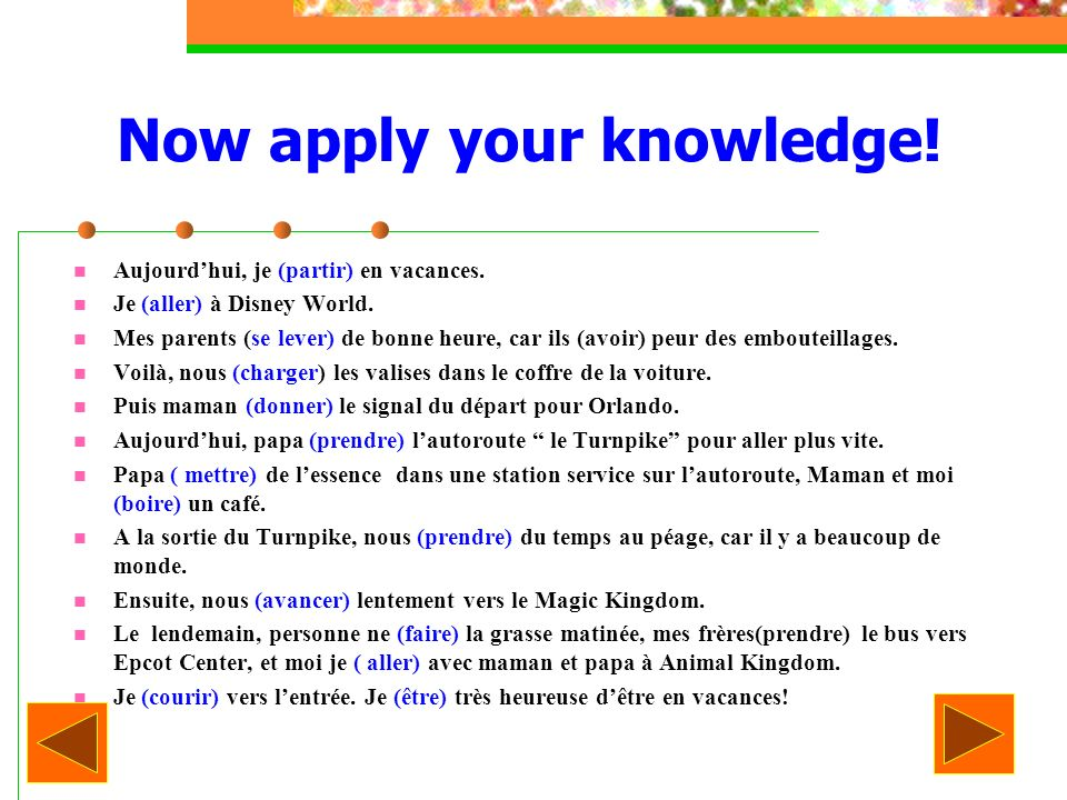 Now apply your knowledge. Aujourdhui, je (partir) en vacances.