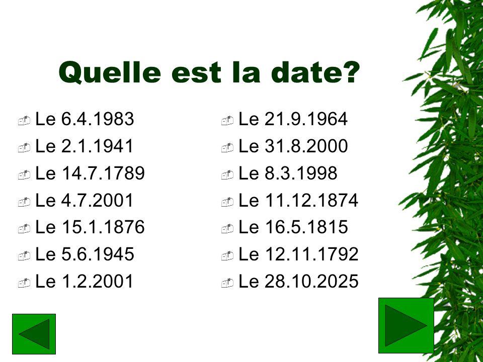 Quelle est la date? Le 6.4.1983 Le 2.1.1941 Le 14.7.1789 Le 4.7.2001 Le 15.1.1876 Le 5.6.1945 Le 1.2.2001 Le 21.9.1964 Le 31.8.2000 Le 8.3.1998 Le 11.