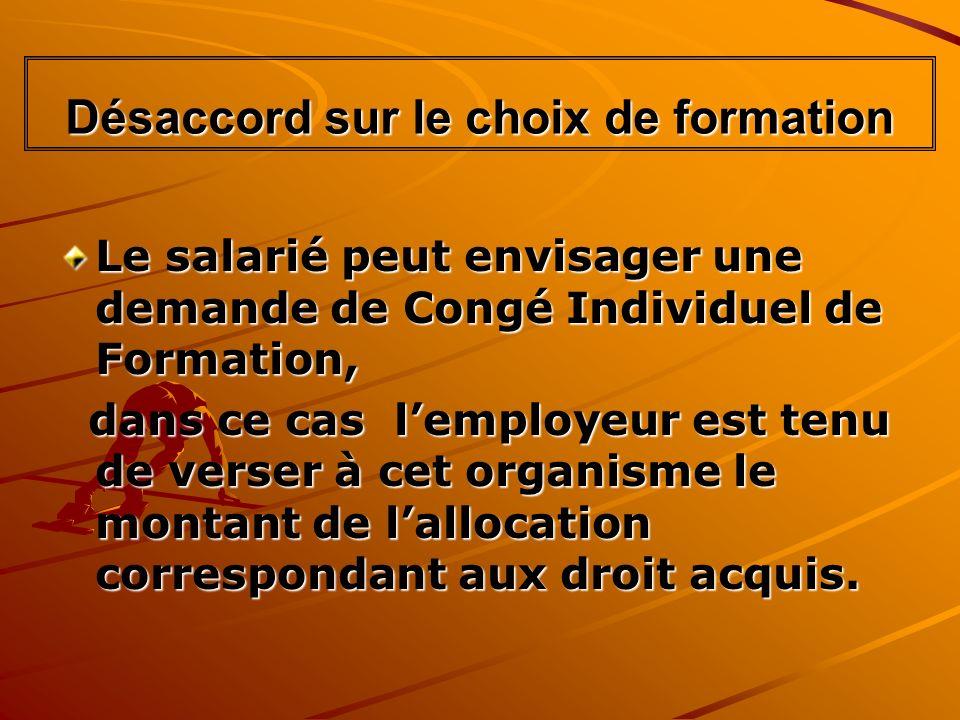 Le salarié peut envisager une demande de Congé Individuel de Formation, dans ce cas lemployeur est tenu de verser à cet organisme le montant de lalloc