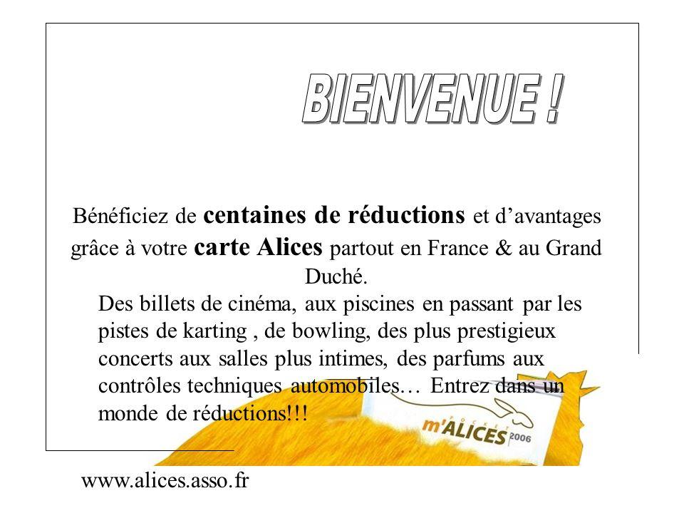 www.alices.asso.fr Bénéficiez de centaines de réductions et davantages grâce à votre carte Alices partout en France & au Grand Duché. Des billets de c