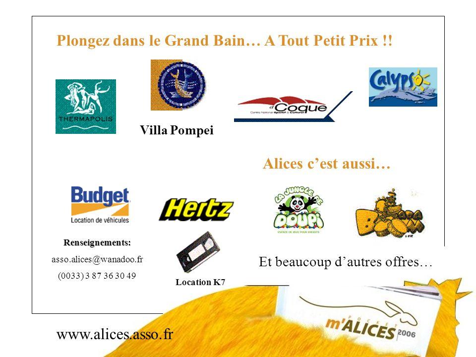 www.alices.asso.fr Plongez dans le Grand Bain… A Tout Petit Prix !! Villa Pompei Alices cest aussi… Location K7 Renseignements: asso.alices@wanadoo.fr