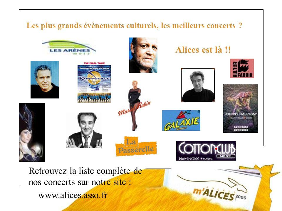 www.alices.asso.fr Les plus grands évènements culturels, les meilleurs concerts ? Alices est là !! Retrouvez la liste complète de nos concerts sur not