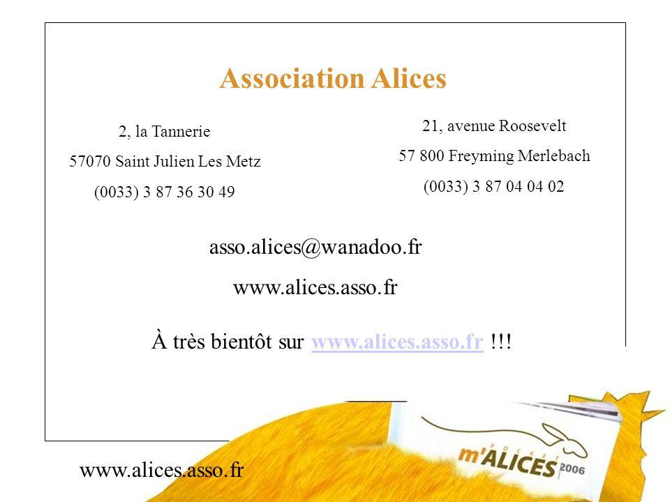 www.alices.asso.fr Association Alices 2, la Tannerie 57070 Saint Julien Les Metz (0033) 3 87 36 30 49 21, avenue Roosevelt 57 800 Freyming Merlebach (