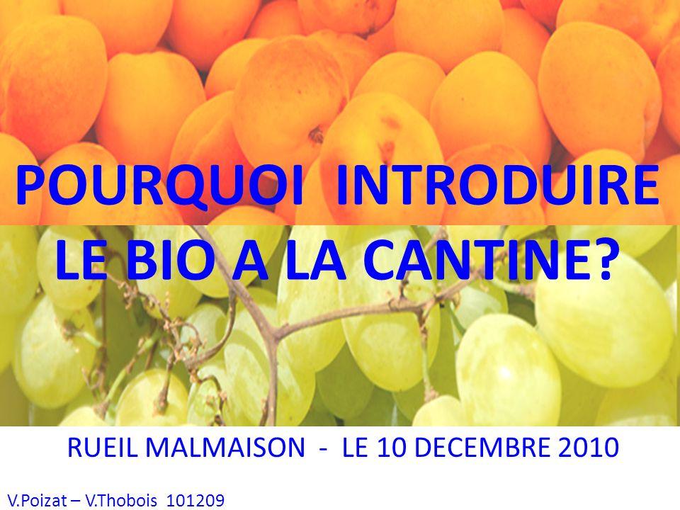 VP VT 101209 RUEIL MALMAISON - LE 10 DECEMBRE 2010 POURQUOI INTRODUIRE LE BIO A LA CANTINE.