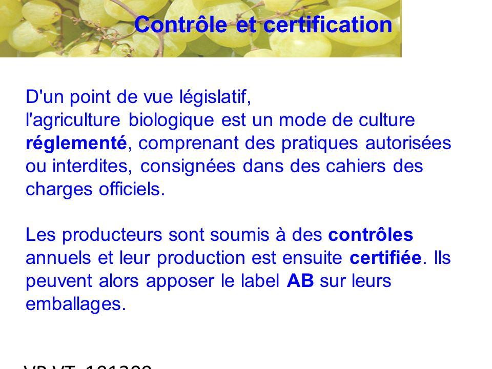 VP VT 101209 Contrôle et certification D un point de vue législatif, l agriculture biologique est un mode de culture réglementé, comprenant des pratiques autorisées ou interdites, consignées dans des cahiers des charges officiels.