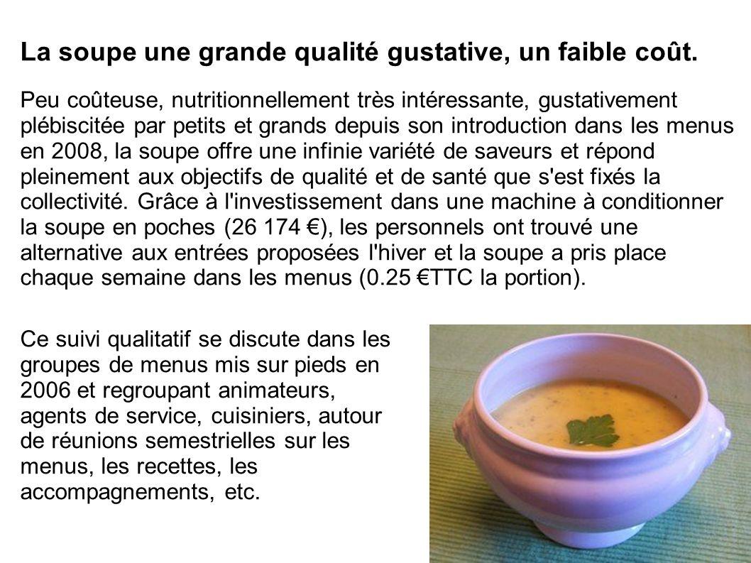 La soupe une grande qualité gustative, un faible coût. Peu coûteuse, nutritionnellement très intéressante, gustativement plébiscitée par petits et gra