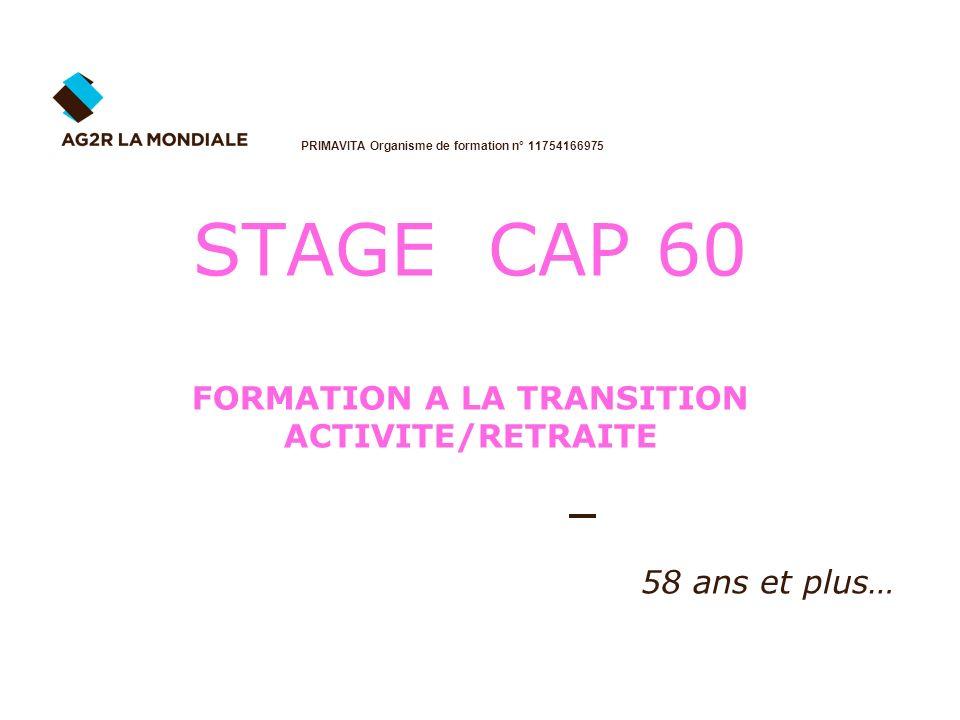 STAGE CAP 60 FORMATION A LA TRANSITION ACTIVITE/RETRAITE PRIMAVITA Organisme de formation n° 11754166975 58 ans et plus…