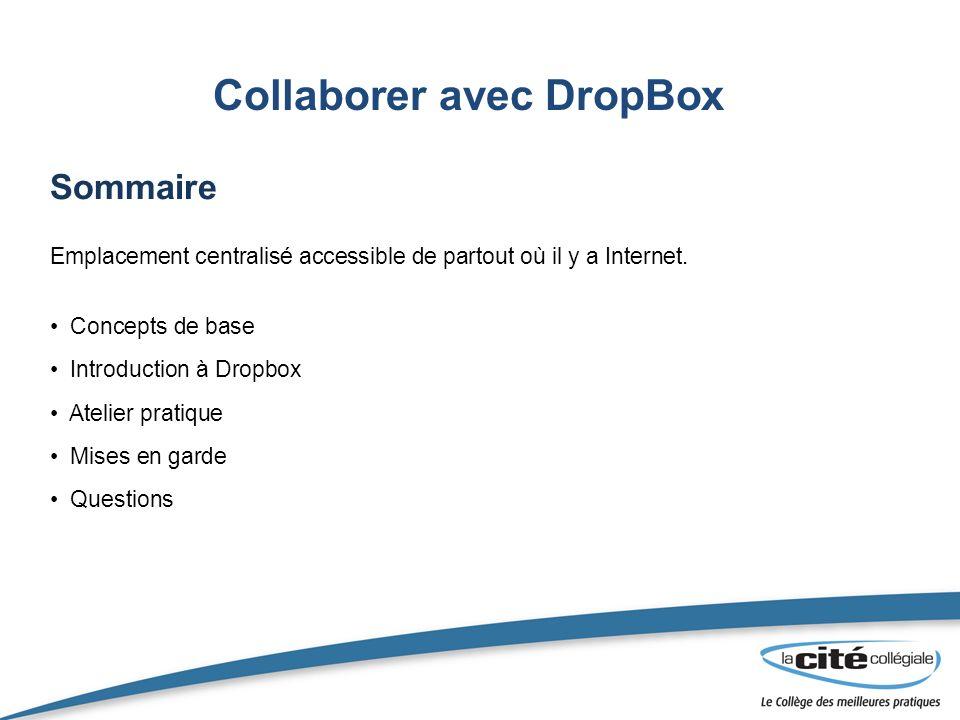 Collaborer avec DropBox Sommaire Emplacement centralisé accessible de partout où il y a Internet. Concepts de base Introduction à Dropbox Atelier prat