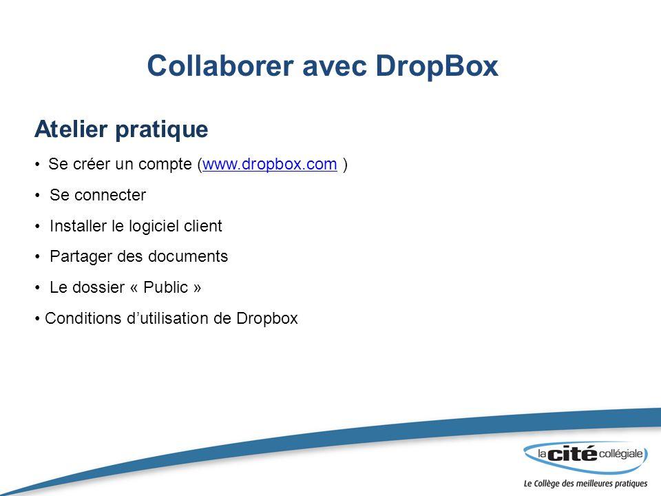 Collaborer avec DropBox Atelier pratique Se créer un compte (www.dropbox.com )www.dropbox.com Se connecter Installer le logiciel client Partager des documents Le dossier « Public » Conditions dutilisation de Dropbox