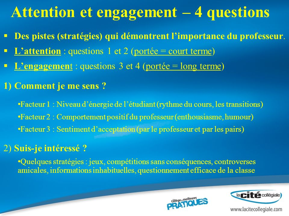 Attention et engagement – 4 questions Des pistes (stratégies) qui démontrent limportance du professeur.