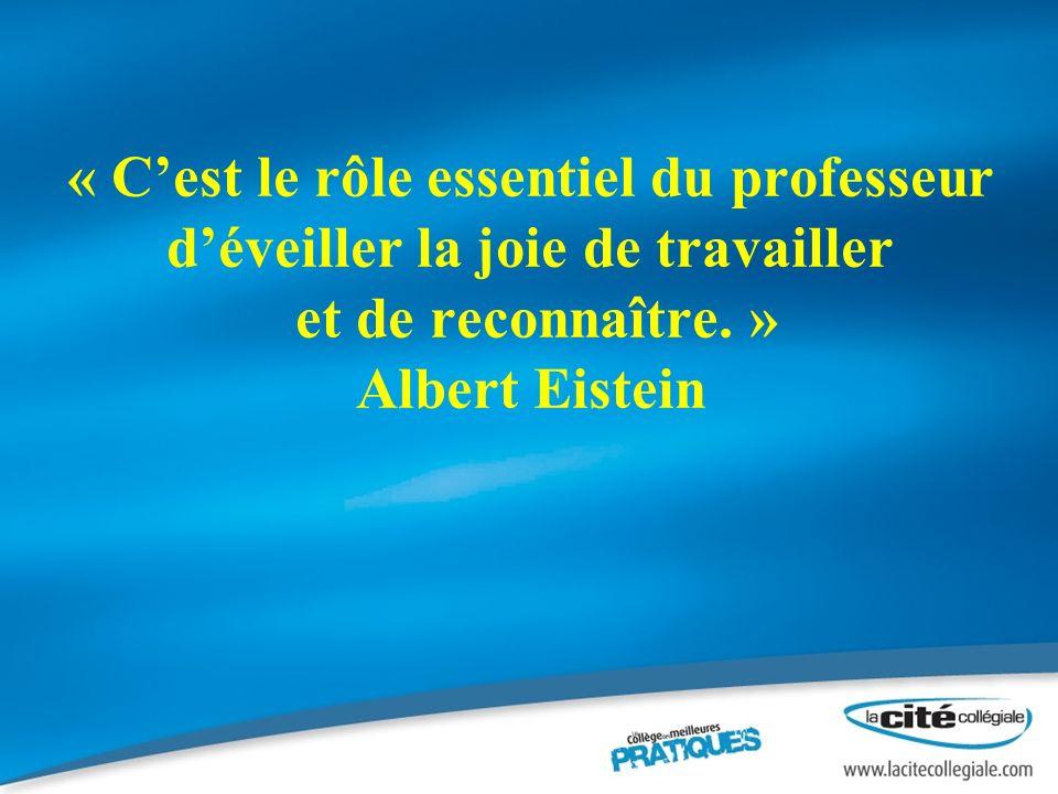 « Cest le rôle essentiel du professeur déveiller la joie de travailler et de reconnaître.