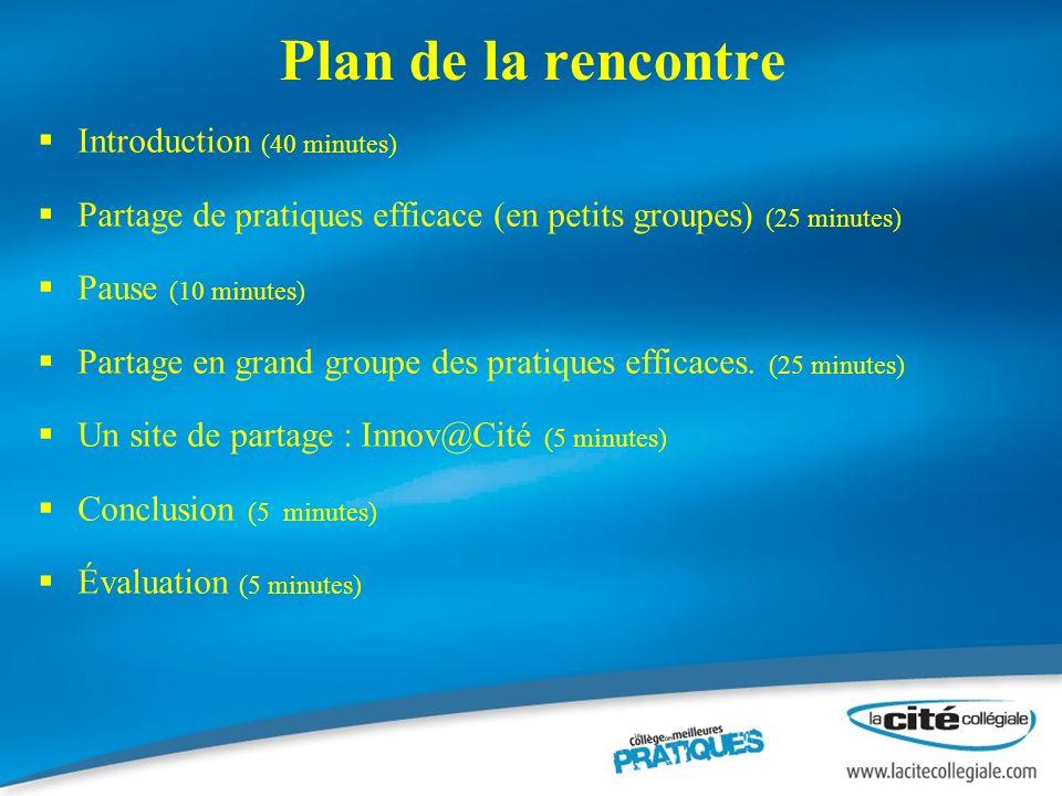 Plan de la rencontre Introduction (40 minutes) Partage de pratiques efficace (en petits groupes) (25 minutes) Pause (10 minutes) Partage en grand groupe des pratiques efficaces.