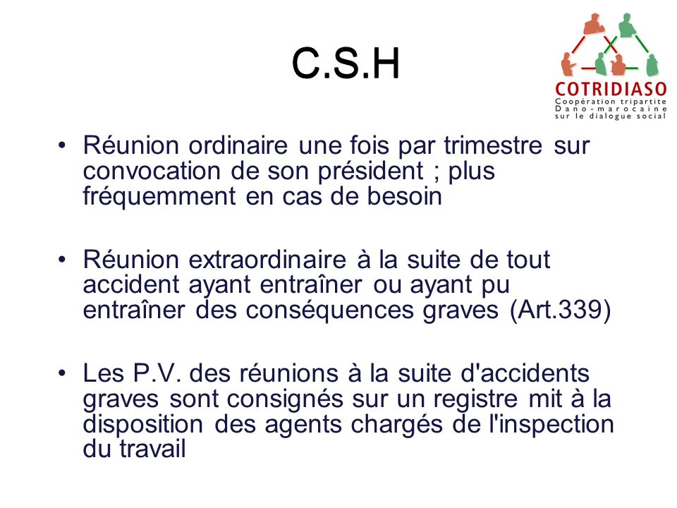 C.S.H Réunion ordinaire une fois par trimestre sur convocation de son président ; plus fréquemment en cas de besoin Réunion extraordinaire à la suite
